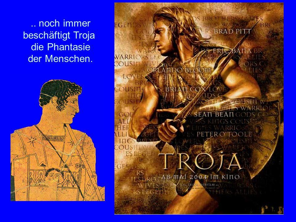 Der Film .. noch immer beschäftigt Troja die Phantasie der Menschen.