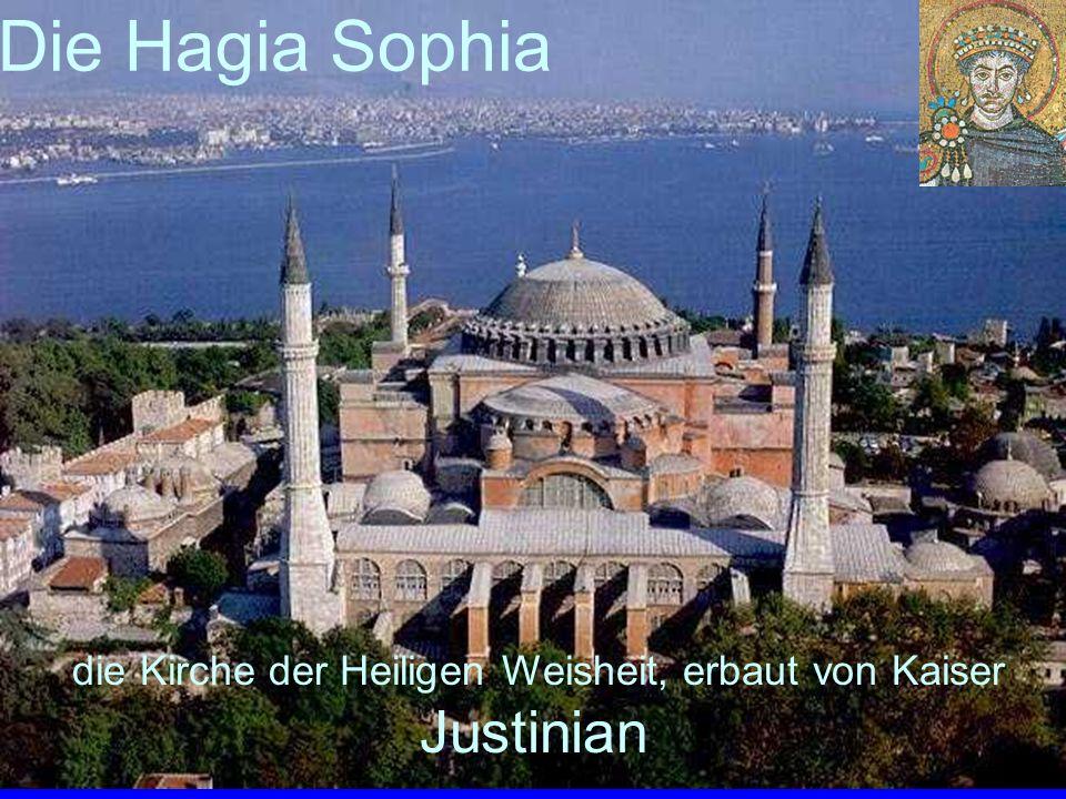 die Kirche der Heiligen Weisheit, erbaut von Kaiser Justinian