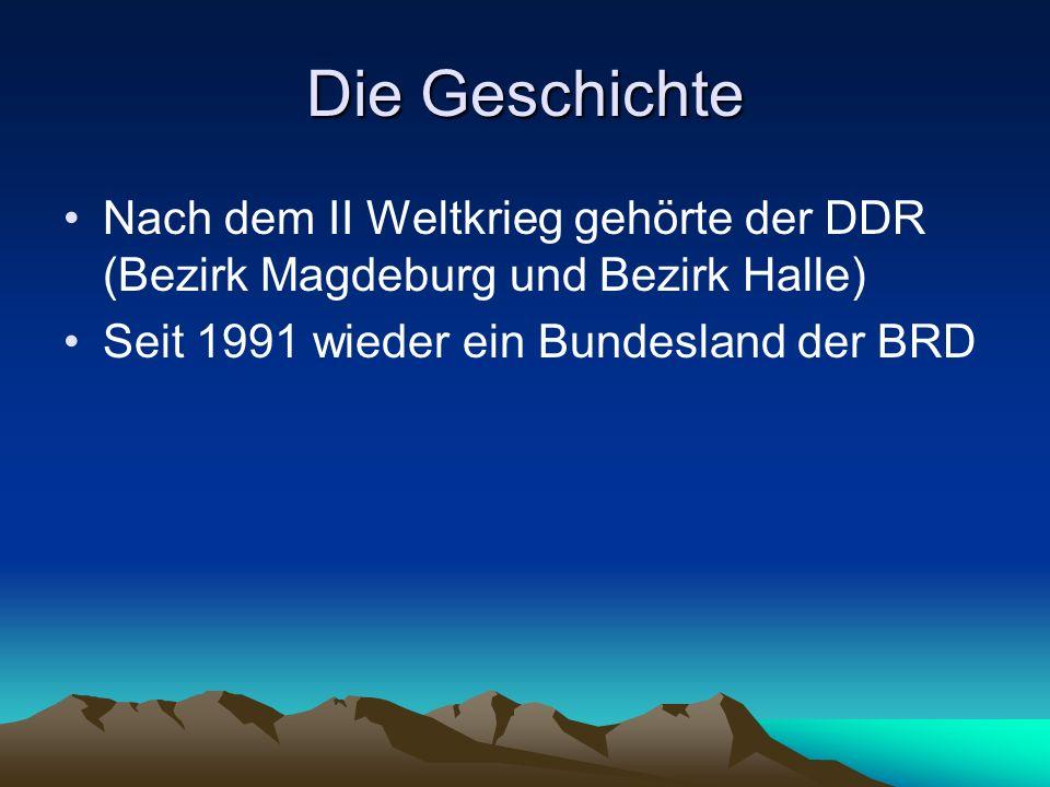 Die Geschichte Nach dem II Weltkrieg gehörte der DDR (Bezirk Magdeburg und Bezirk Halle) Seit 1991 wieder ein Bundesland der BRD.