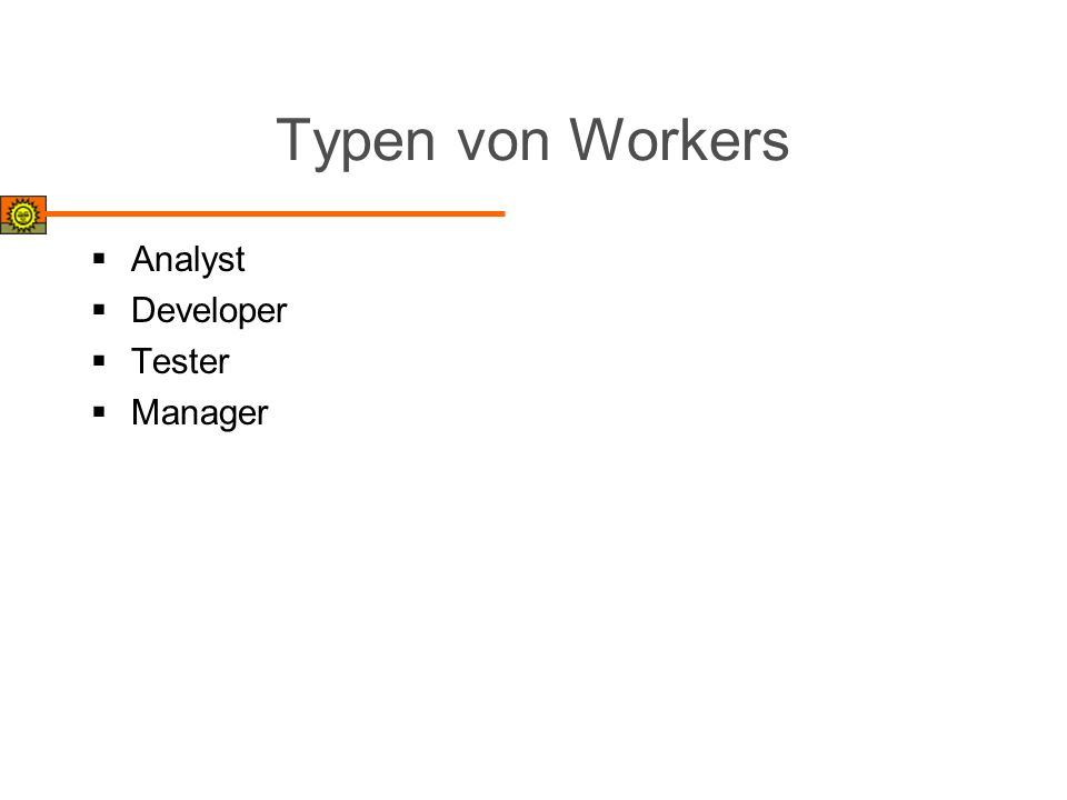 Typen von Workers Analyst Developer Tester Manager