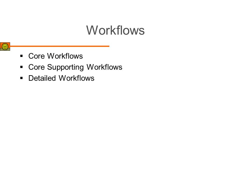 Workflows Core Workflows Core Supporting Workflows Detailed Workflows
