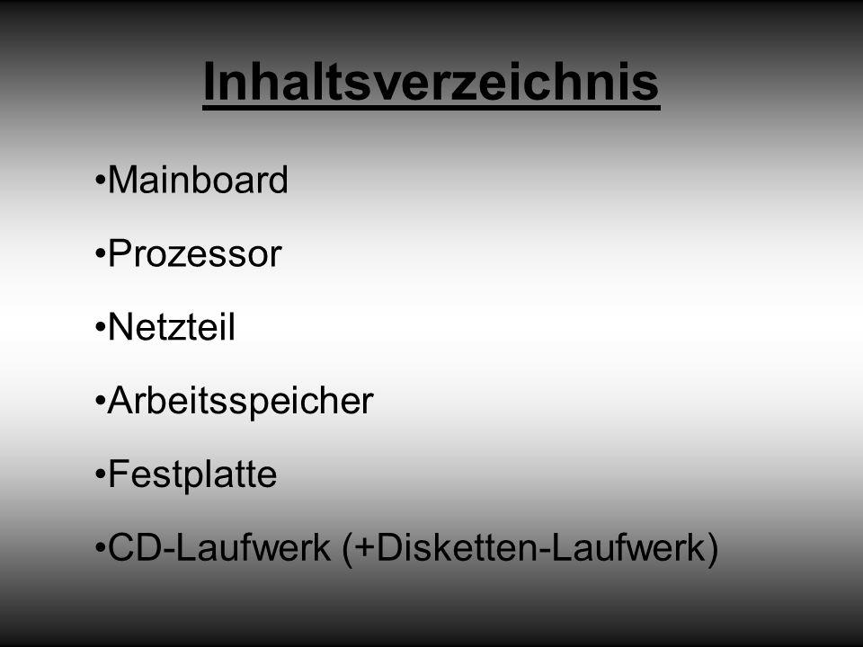 Inhaltsverzeichnis Mainboard Prozessor Netzteil Arbeitsspeicher