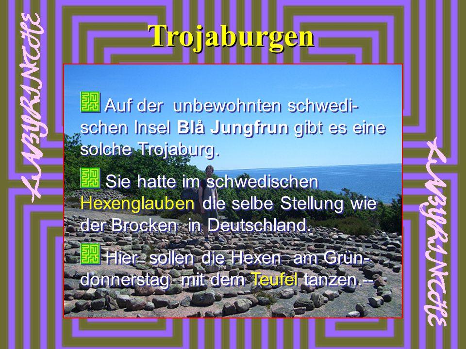 Trojaburgen Auf der unbewohnten schwedi-schen Insel Blå Jungfrun gibt es eine solche Trojaburg.