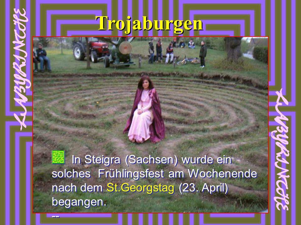 Trojaburgen In Steigra (Sachsen) wurde ein solches Frühlingsfest am Wochenende nach dem St.Georgstag (23.