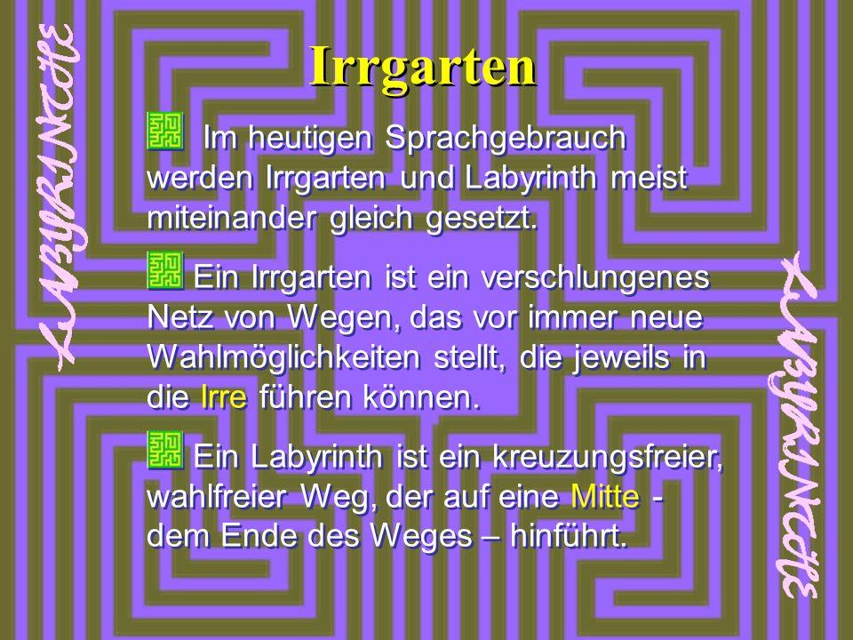 Irrgarten Im heutigen Sprachgebrauch werden Irrgarten und Labyrinth meist miteinander gleich gesetzt.