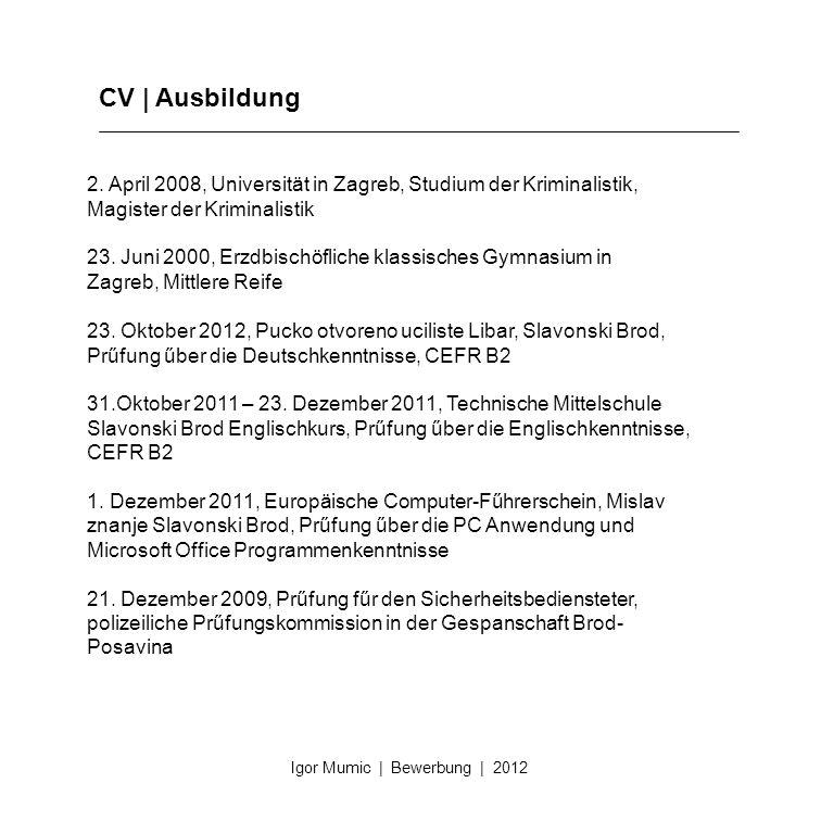 CV | Ausbildung 2. April 2008, Universität in Zagreb, Studium der Kriminalistik, Magister der Kriminalistik.