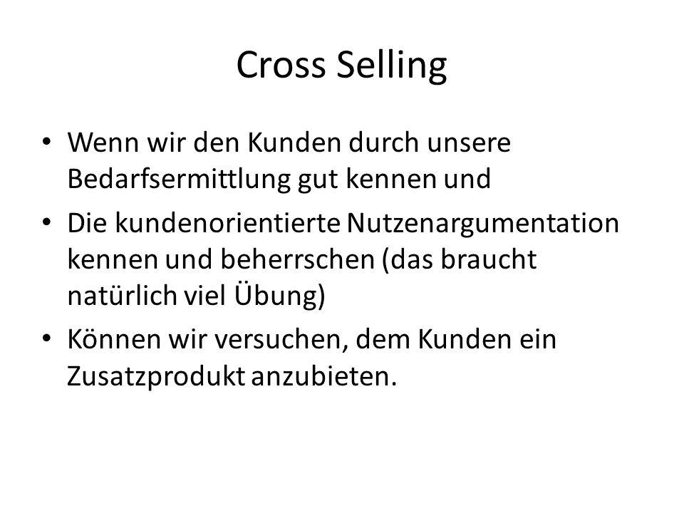 Cross Selling Wenn wir den Kunden durch unsere Bedarfsermittlung gut kennen und.