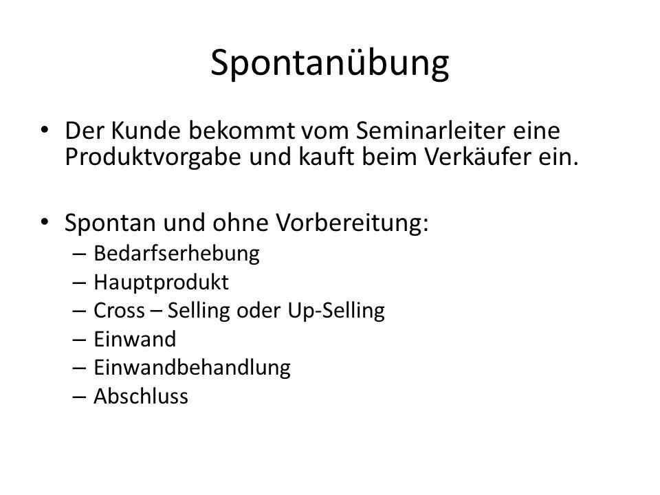 Spontanübung Der Kunde bekommt vom Seminarleiter eine Produktvorgabe und kauft beim Verkäufer ein. Spontan und ohne Vorbereitung: