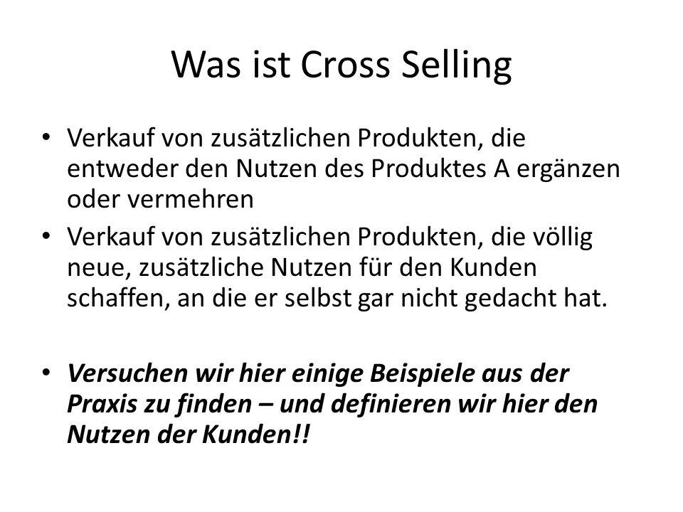 Was ist Cross Selling Verkauf von zusätzlichen Produkten, die entweder den Nutzen des Produktes A ergänzen oder vermehren.