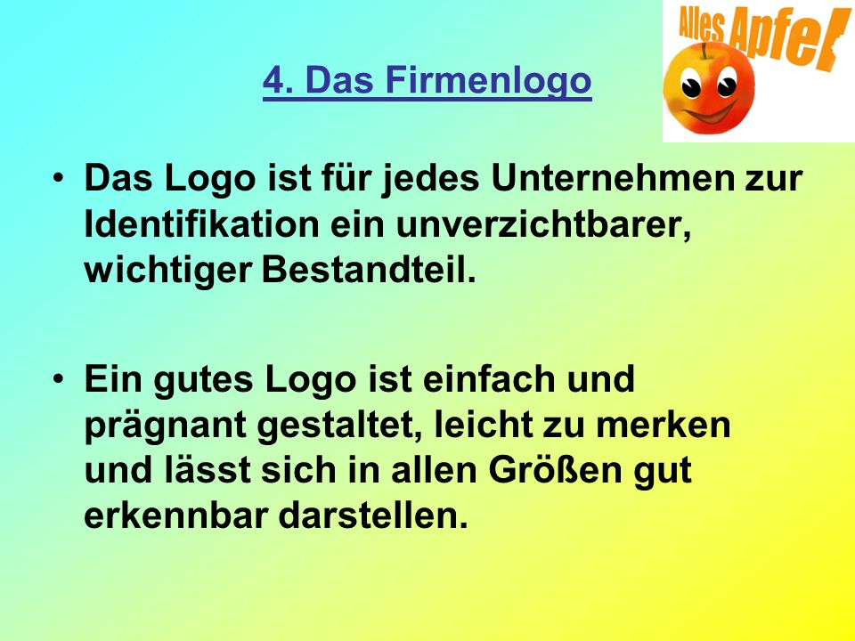 4. Das Firmenlogo Das Logo ist für jedes Unternehmen zur Identifikation ein unverzichtbarer, wichtiger Bestandteil.