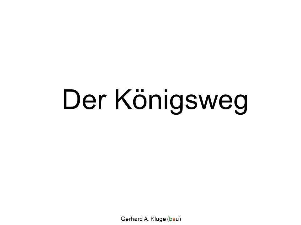 Der Königsweg Gerhard A. Kluge (bsu)