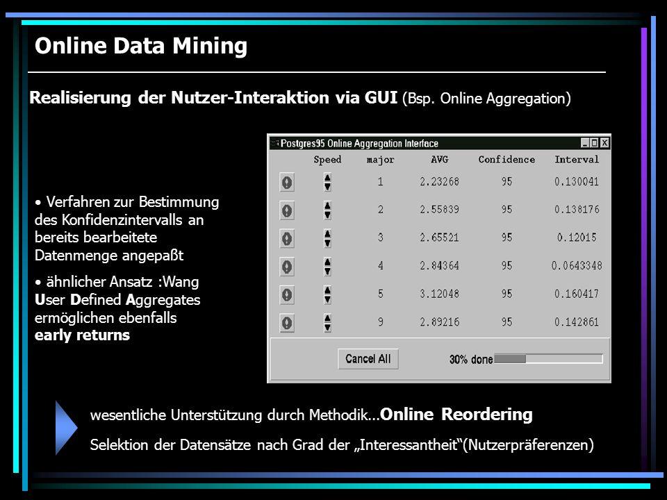 Online Data Mining Realisierung der Nutzer-Interaktion via GUI (Bsp. Online Aggregation)