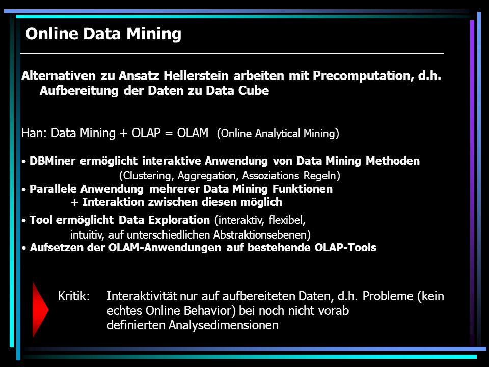 Online Data Mining Alternativen zu Ansatz Hellerstein arbeiten mit Precomputation, d.h. Aufbereitung der Daten zu Data Cube.