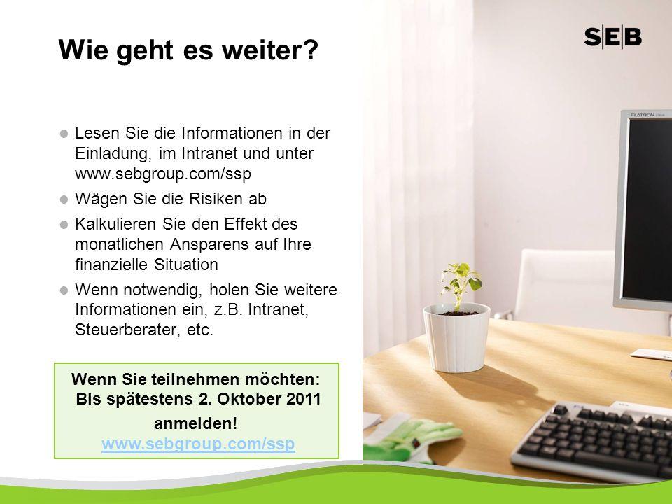 Wie geht es weiter Lesen Sie die Informationen in der Einladung, im Intranet und unter www.sebgroup.com/ssp.