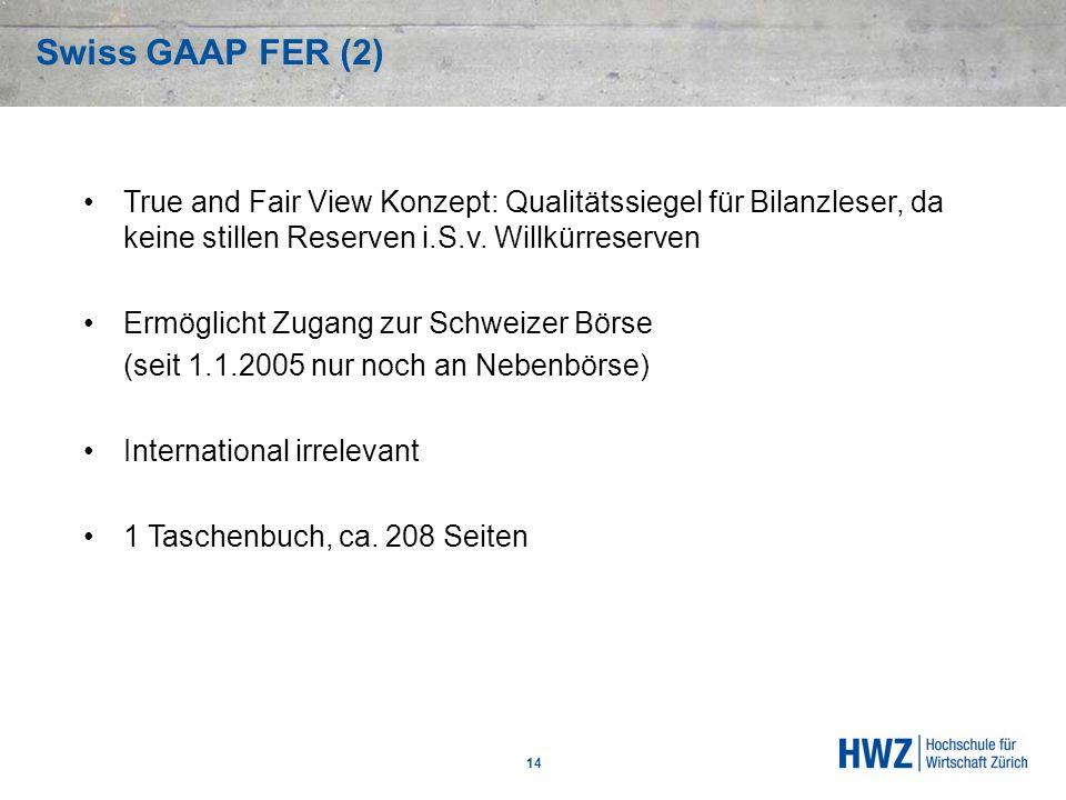 Swiss GAAP FER (2) True and Fair View Konzept: Qualitätssiegel für Bilanzleser, da keine stillen Reserven i.S.v. Willkürreserven.