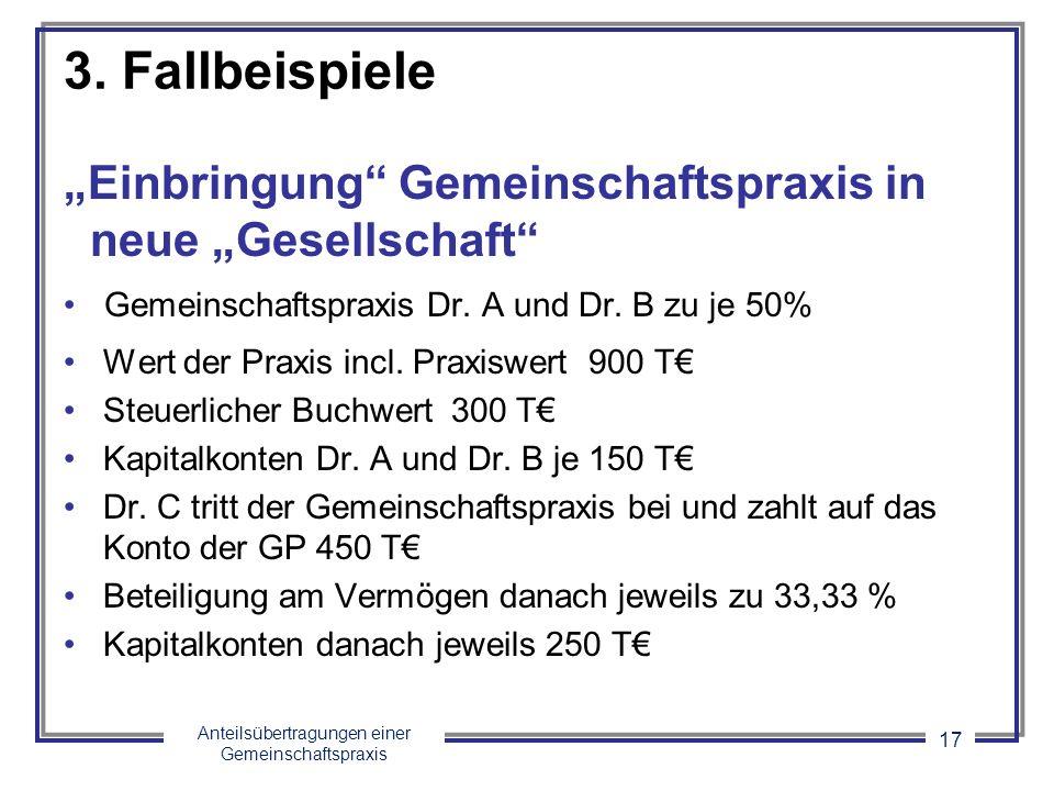 """3. Fallbeispiele """"Einbringung Gemeinschaftspraxis in neue """"Gesellschaft Gemeinschaftspraxis Dr. A und Dr. B zu je 50%"""