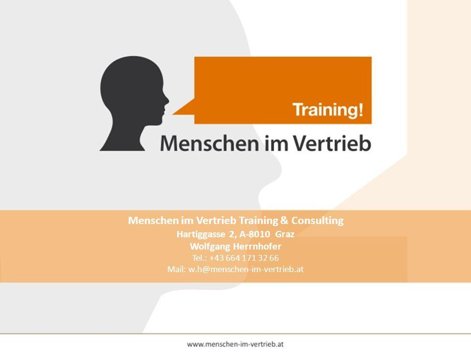 Menschen im Vertrieb Training & Consulting Hartiggasse 2, A-8010 Graz Wolfgang Herrnhofer Tel.: +43 664 171 32 66 Mail: w.h@menschen-im-vertrieb.at