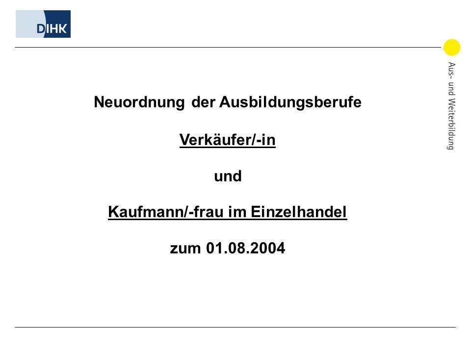 Neuordnung der Ausbildungsberufe Verkäufer/-in und Kaufmann/-frau im Einzelhandel zum 01.08.2004