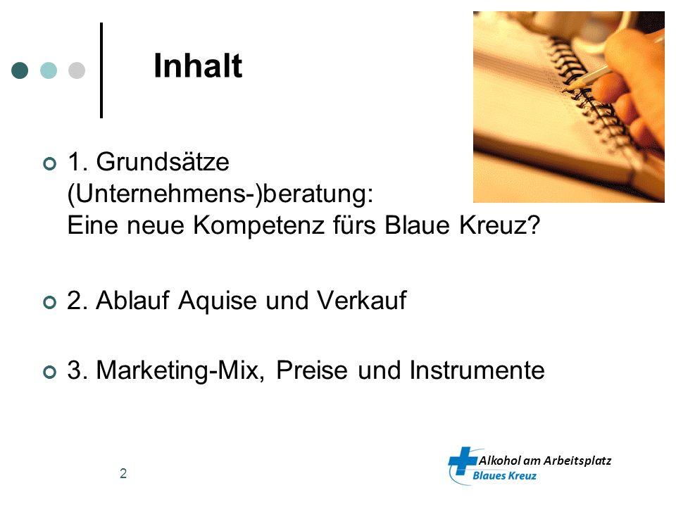 Inhalt 1. Grundsätze (Unternehmens-)beratung: Eine neue Kompetenz fürs Blaue Kreuz 2. Ablauf Aquise und Verkauf.