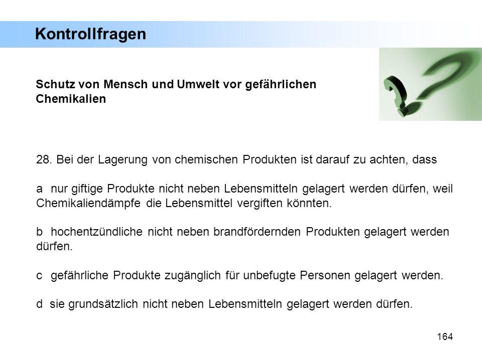 Kontrollfragen Schutz von Mensch und Umwelt vor gefährlichen Chemikalien. 28. Bei der Lagerung von chemischen Produkten ist darauf zu achten, dass.