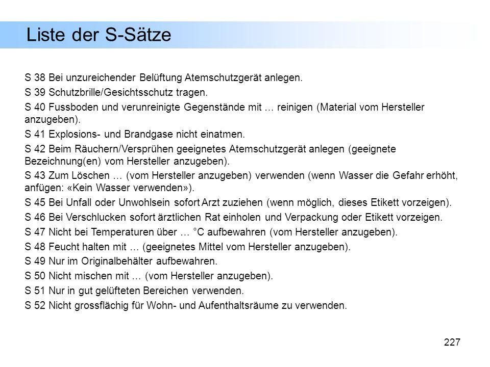 Liste der S-Sätze S 38 Bei unzureichender Belüftung Atemschutzgerät anlegen. S 39 Schutzbrille/Gesichtsschutz tragen.