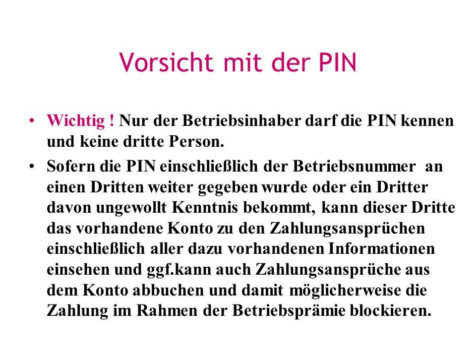 Vorsicht mit der PINWichtig ! Nur der Betriebsinhaber darf die PIN kennen und keine dritte Person.