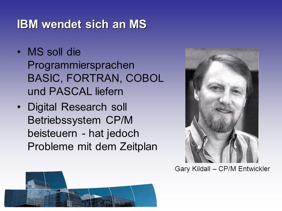 IBM wendet sich an MS MS soll die Programmiersprachen BASIC, FORTRAN, COBOL und PASCAL liefern.