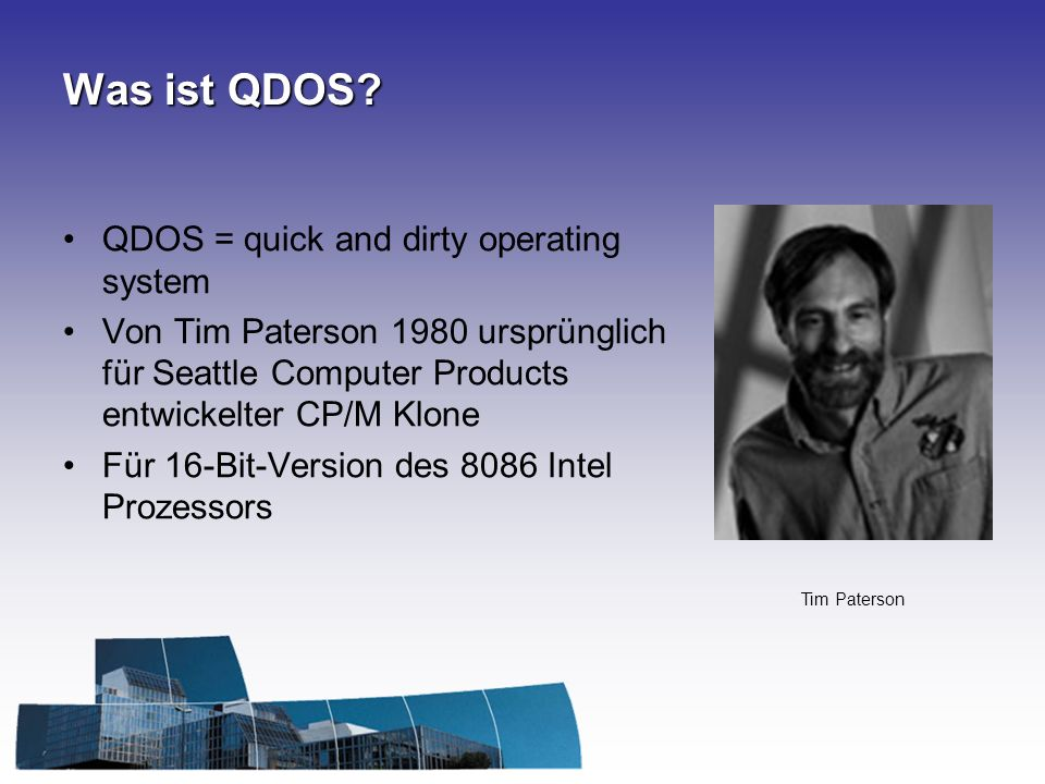 Was ist QDOS QDOS = quick and dirty operating system
