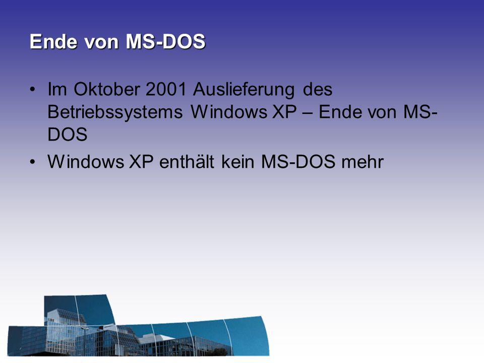 Ende von MS-DOS Im Oktober 2001 Auslieferung des Betriebssystems Windows XP – Ende von MS-DOS.