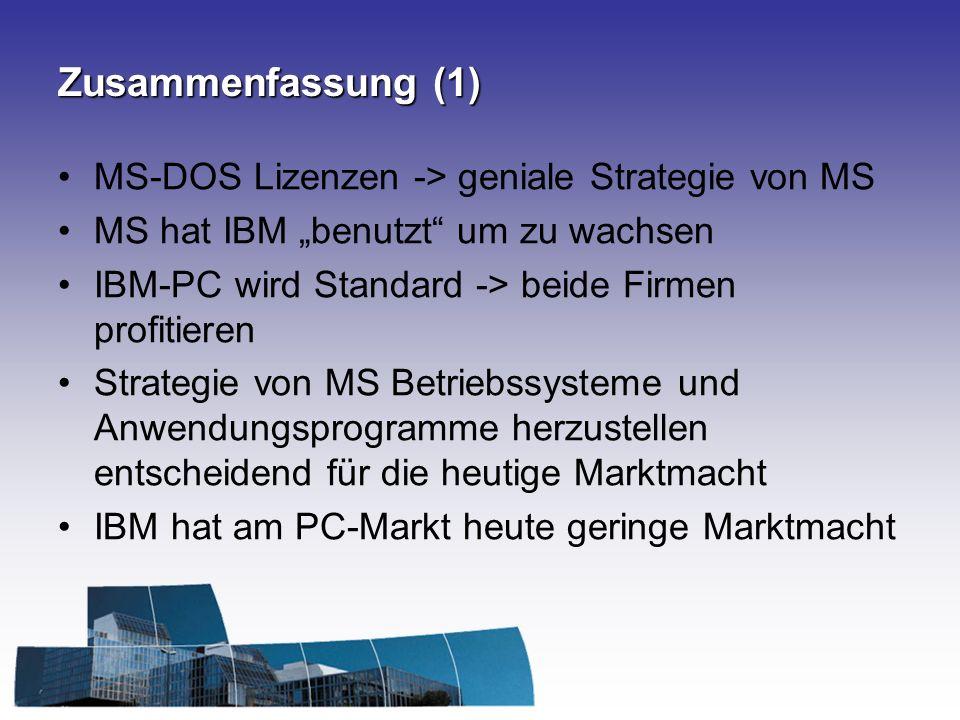 Zusammenfassung (1) MS-DOS Lizenzen -> geniale Strategie von MS
