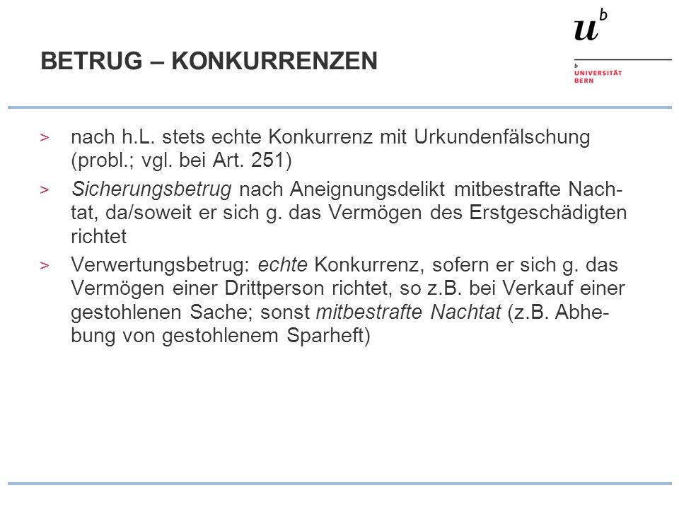 BETRUG – KONKURRENZENnach h.L. stets echte Konkurrenz mit Urkundenfälschung (probl.; vgl. bei Art. 251)