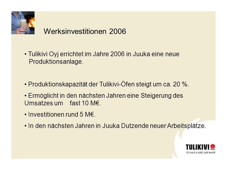 Werksinvestitionen 2006 Tulikivi Oyj errichtet im Jahre 2006 in Juuka eine neue Produktionsanlage.