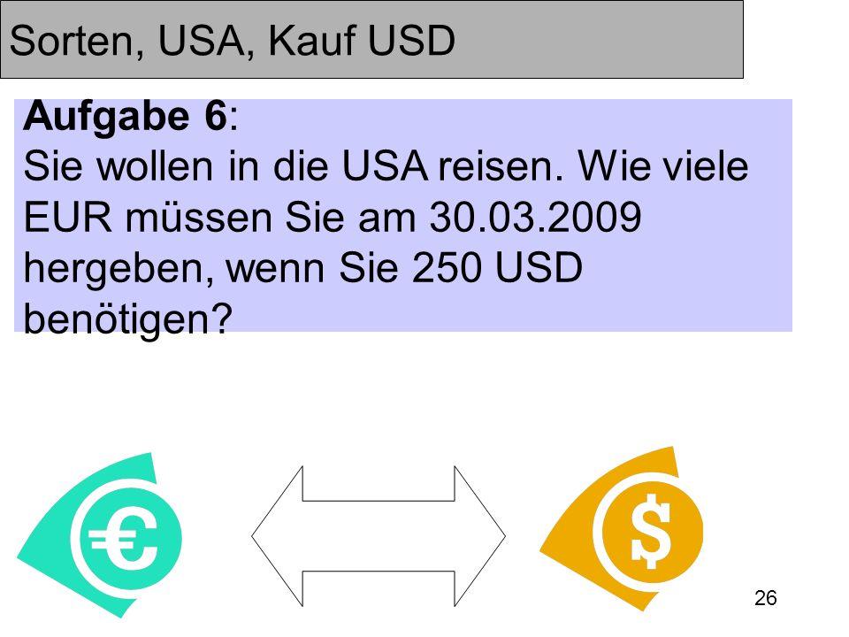 Sorten, USA, Kauf USD Aufgabe 6: Sie wollen in die USA reisen.