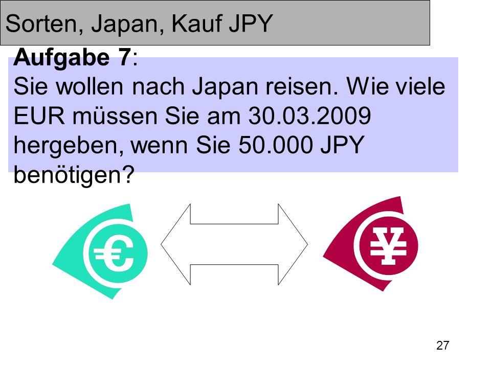 Sorten, Japan, Kauf JPY Aufgabe 7: Sie wollen nach Japan reisen.