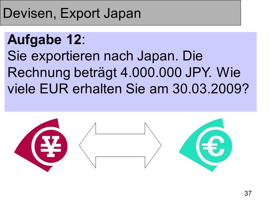Devisen, Export Japan Aufgabe 12: Sie exportieren nach Japan.