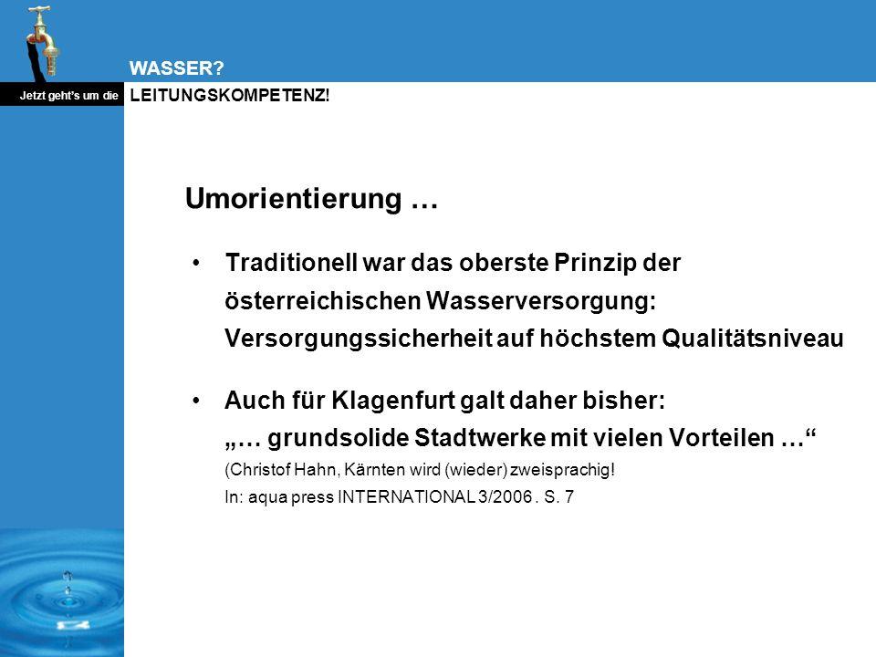 Umorientierung …Traditionell war das oberste Prinzip der österreichischen Wasserversorgung: Versorgungssicherheit auf höchstem Qualitätsniveau.