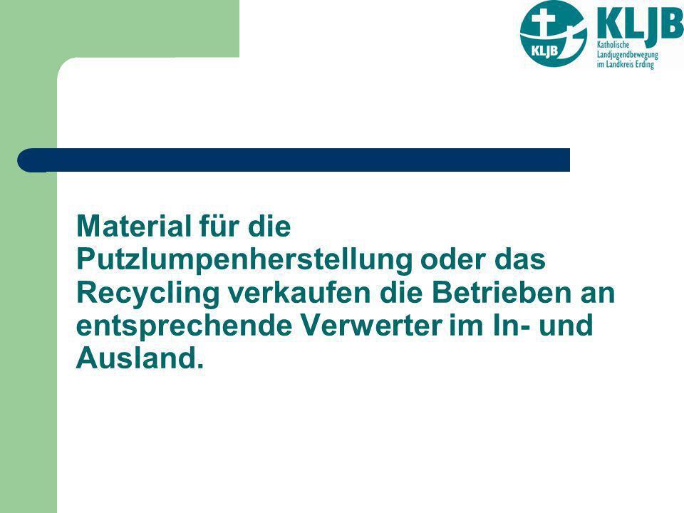 Material für die Putzlumpenherstellung oder das Recycling verkaufen die Betrieben an entsprechende Verwerter im In- und Ausland.