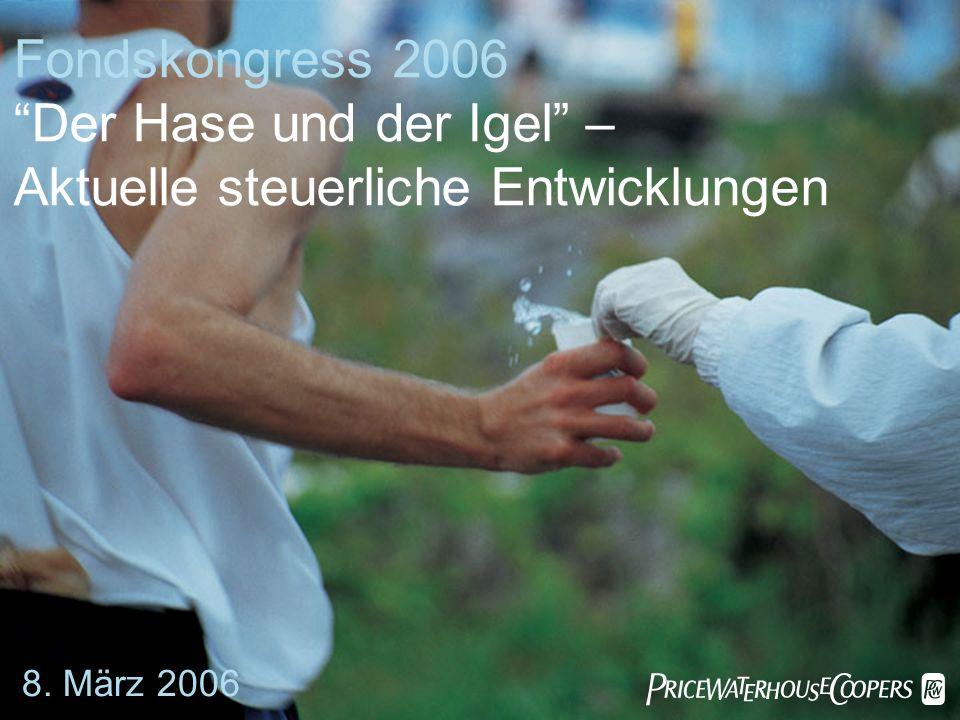 Fondskongress 2006 Der Hase und der Igel – Aktuelle steuerliche Entwicklungen