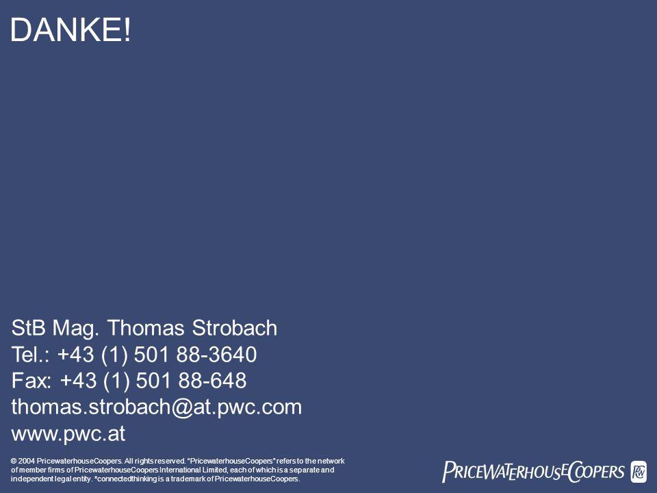 DANKE! StB Mag. Thomas Strobach Tel.: +43 (1) 501 88-3640 Fax: +43 (1) 501 88-648 thomas.strobach@at.pwc.com www.pwc.at.