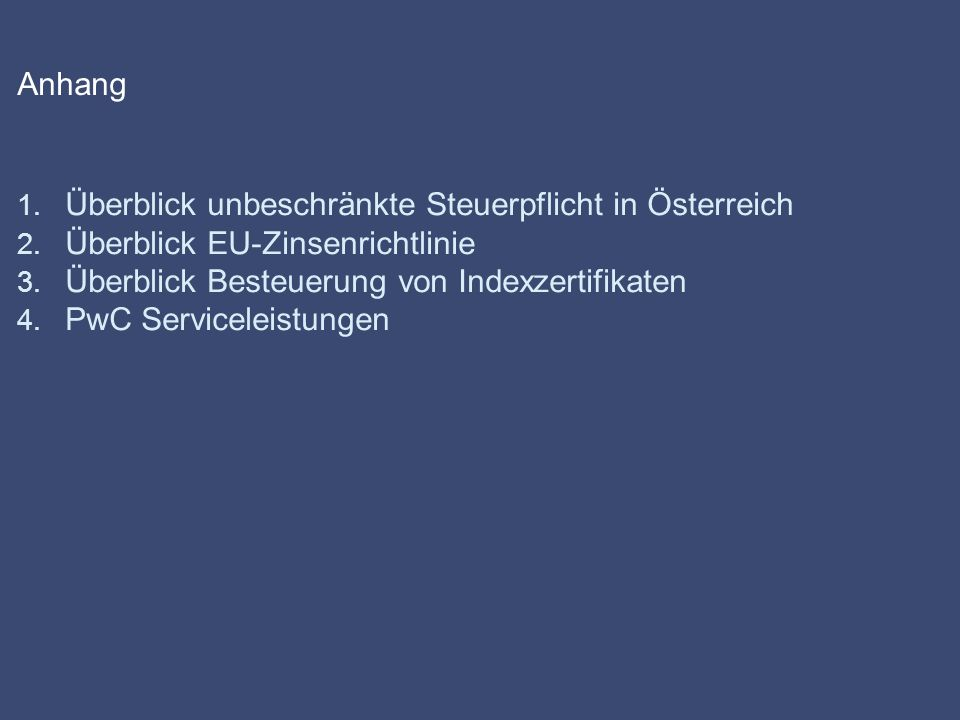 Anhang Überblick unbeschränkte Steuerpflicht in Österreich. Überblick EU-Zinsenrichtlinie. Überblick Besteuerung von Indexzertifikaten.