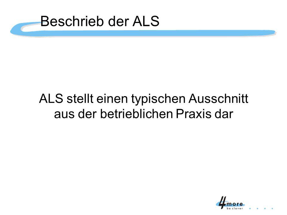 ALS stellt einen typischen Ausschnitt aus der betrieblichen Praxis dar