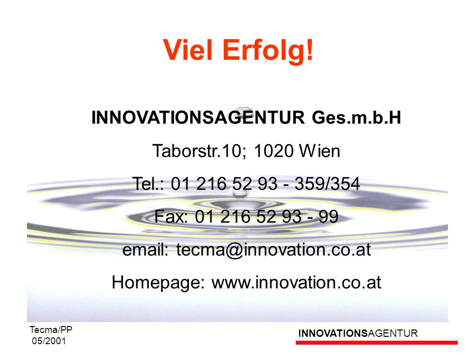 Viel Erfolg! INNOVATIONSAGENTUR Ges.m.b.H Taborstr.10; 1020 Wien