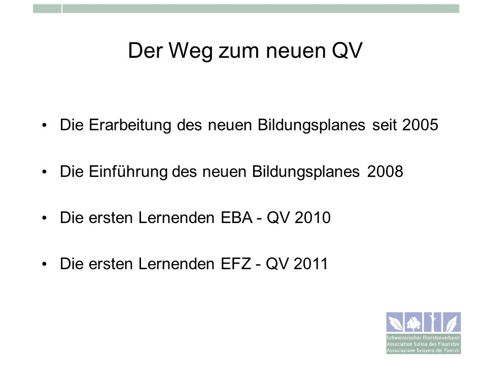 Der Weg zum neuen QV Die Erarbeitung des neuen Bildungsplanes seit 2005. Die Einführung des neuen Bildungsplanes 2008.