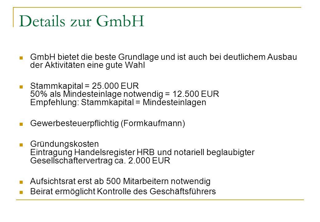 Details zur GmbH GmbH bietet die beste Grundlage und ist auch bei deutlichem Ausbau der Aktivitäten eine gute Wahl.