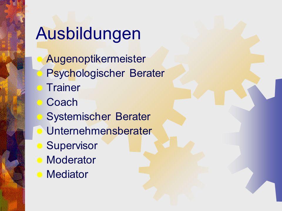 Ausbildungen Augenoptikermeister Psychologischer Berater Trainer Coach
