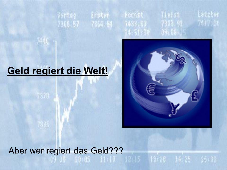 Geld regiert die Welt! Aber wer regiert das Geld