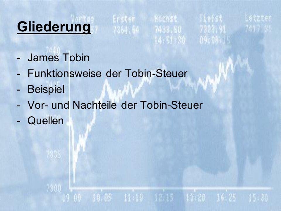 Gliederung James Tobin Funktionsweise der Tobin-Steuer Beispiel