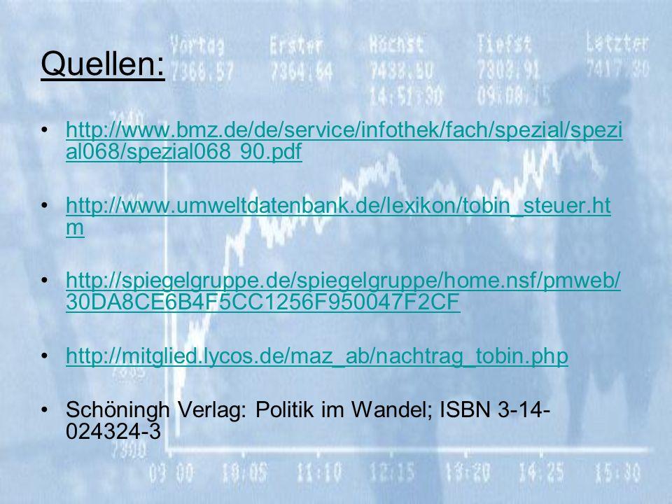 Quellen: http://www.bmz.de/de/service/infothek/fach/spezial/spezial068/spezial068 90.pdf. http://www.umweltdatenbank.de/lexikon/tobin_steuer.htm.