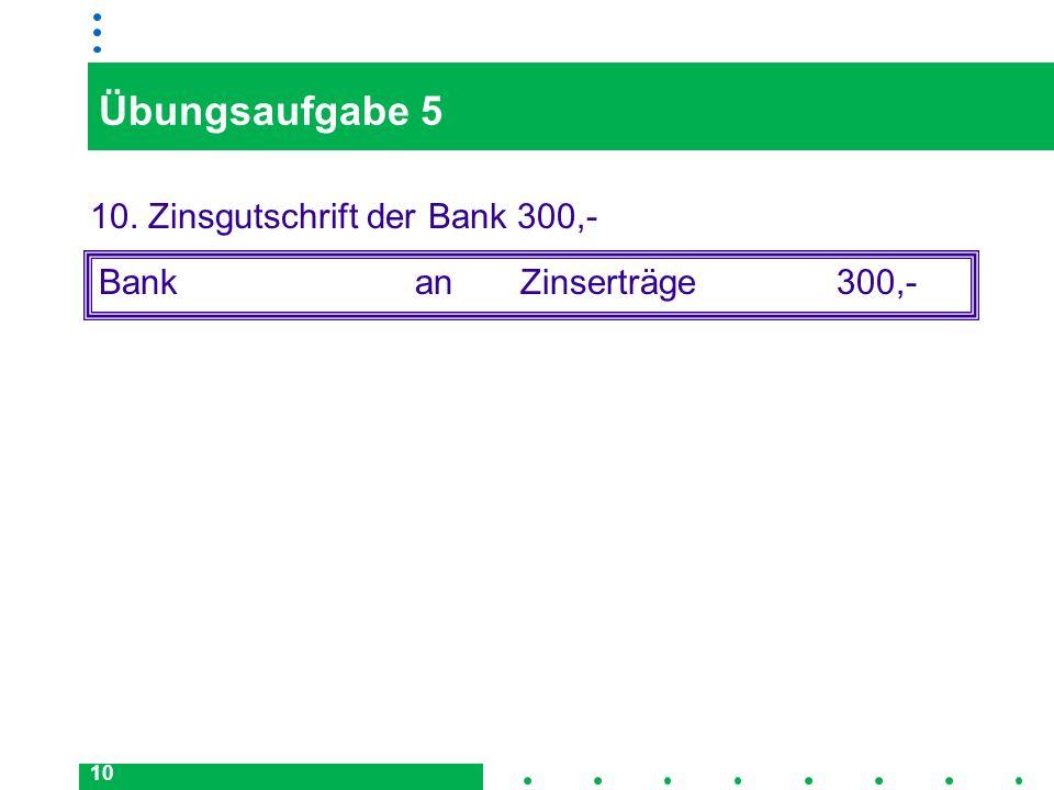 Übungsaufgabe 5 10. Zinsgutschrift der Bank 300,-