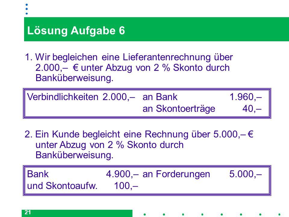 Lösung Aufgabe 61. Wir begleichen eine Lieferantenrechnung über 2.000,– € unter Abzug von 2 % Skonto durch Banküberweisung.